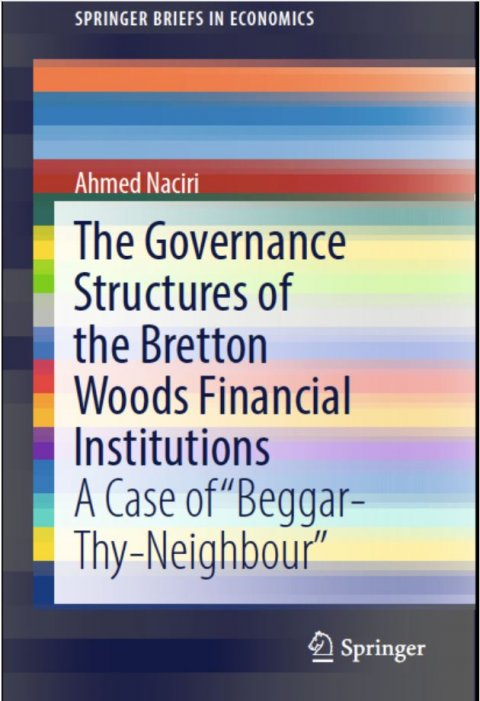 "Publication du livre «The Governance Structures of the Bretton Woods Financial Institutions – A Case of ""Beggar-Thy-Neighbour""» du professeur Ahmed Naciri"